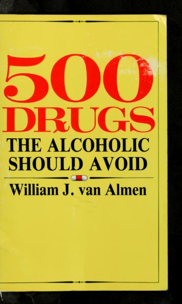Cover of: Five Hundred Drugs the Alcoholic Should Avoid   William J. Almen, William J. Van Almen