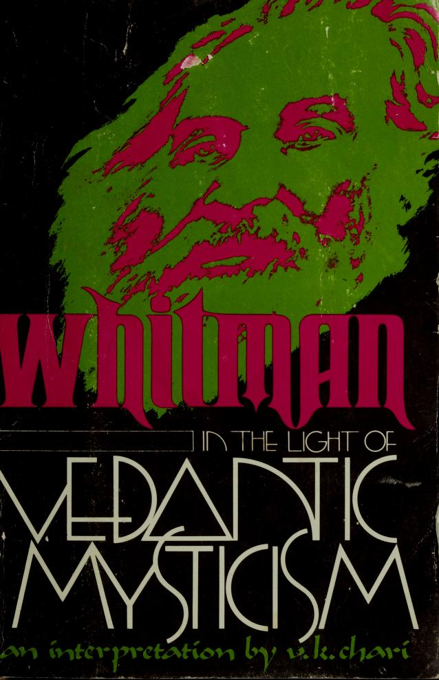 Whitman in the light of Vedantic mysticism by V. K. Chari