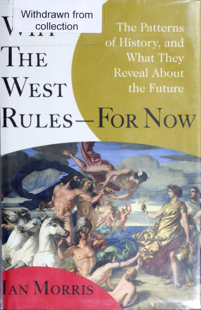 Why the West rules-- for now by Ian Morris